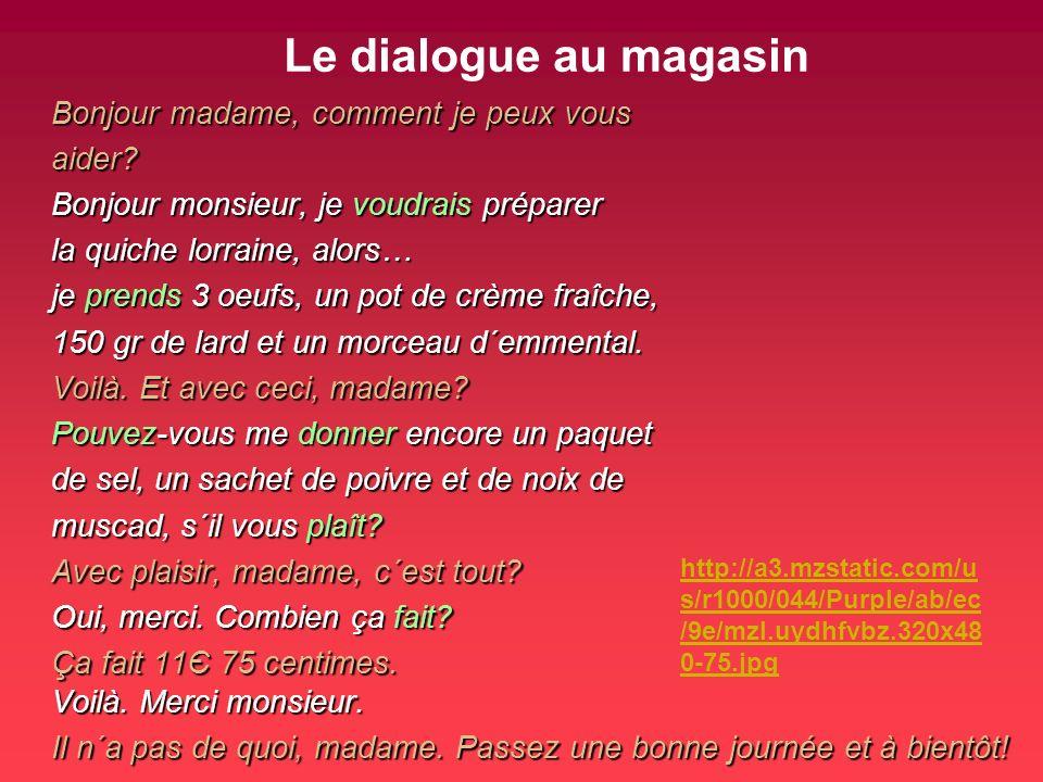 Le dialogue au magasin Bonjour madame, comment je peux vous aider.