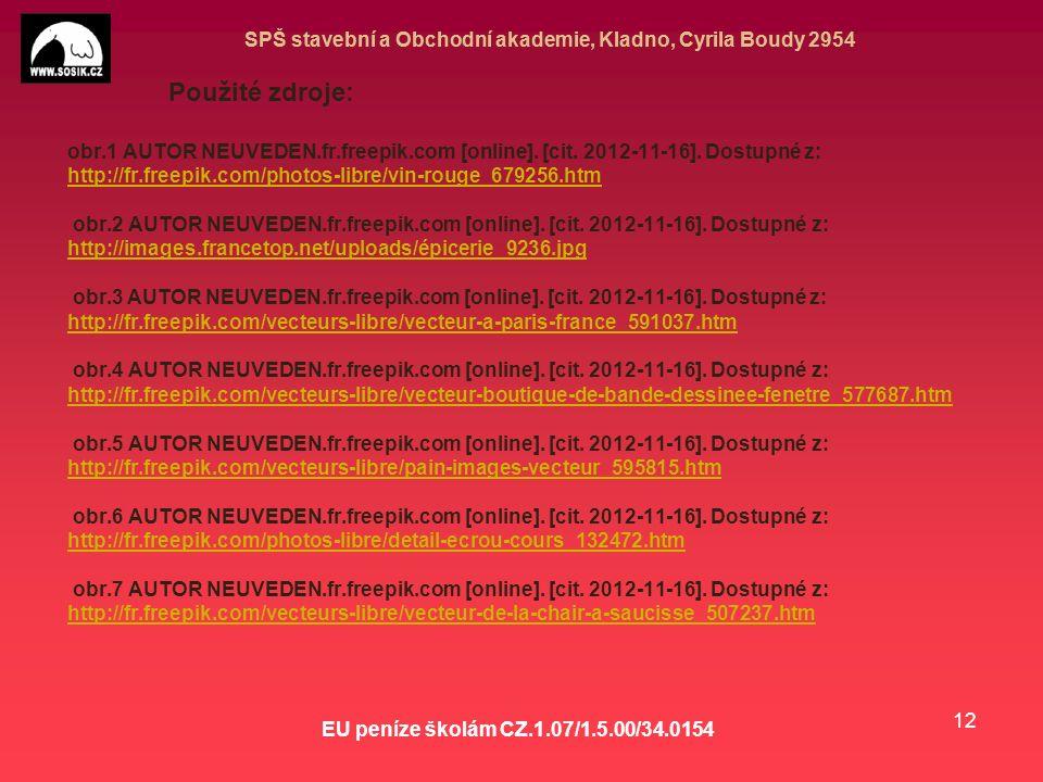 SPŠ stavební a Obchodní akademie, Kladno, Cyrila Boudy 2954 EU peníze školám CZ.1.07/1.5.00/34.0154 12 Použité zdroje: obr.1 AUTOR NEUVEDEN.fr.freepik.com [online].