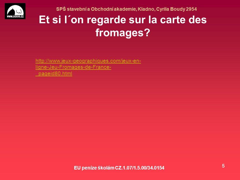 SPŠ stavební a Obchodní akademie, Kladno, Cyrila Boudy 2954 EU peníze školám CZ.1.07/1.5.00/34.0154 5 http://www.jeux-geographiques.com/jeux-en- ligne-Jeu-Fromages-de-France- _pageid80.html Et si l´on regarde sur la carte des fromages