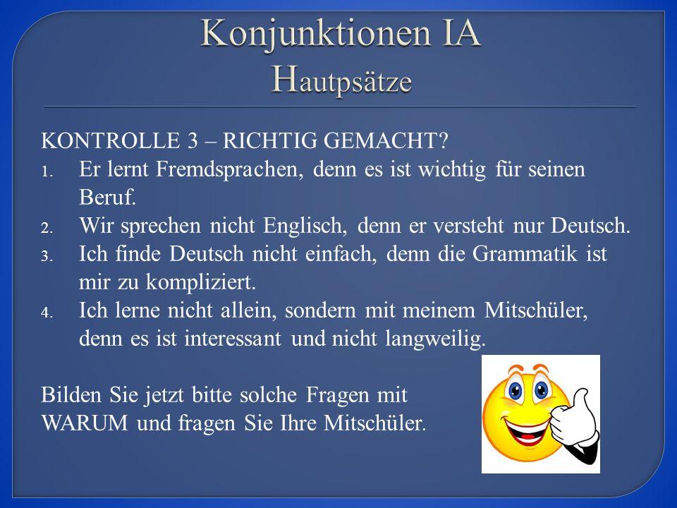 KONTROLLE 3 – RICHTIG GEMACHT. 1. Er lernt Fremdsprachen, denn es ist wichtig für seinen Beruf.