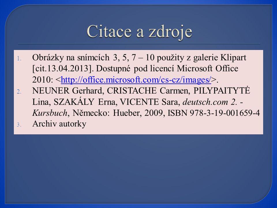 1. Obrázky na snímcích 3, 5, 7 – 10 použity z galerie Klipart [cit.13.04.2013].