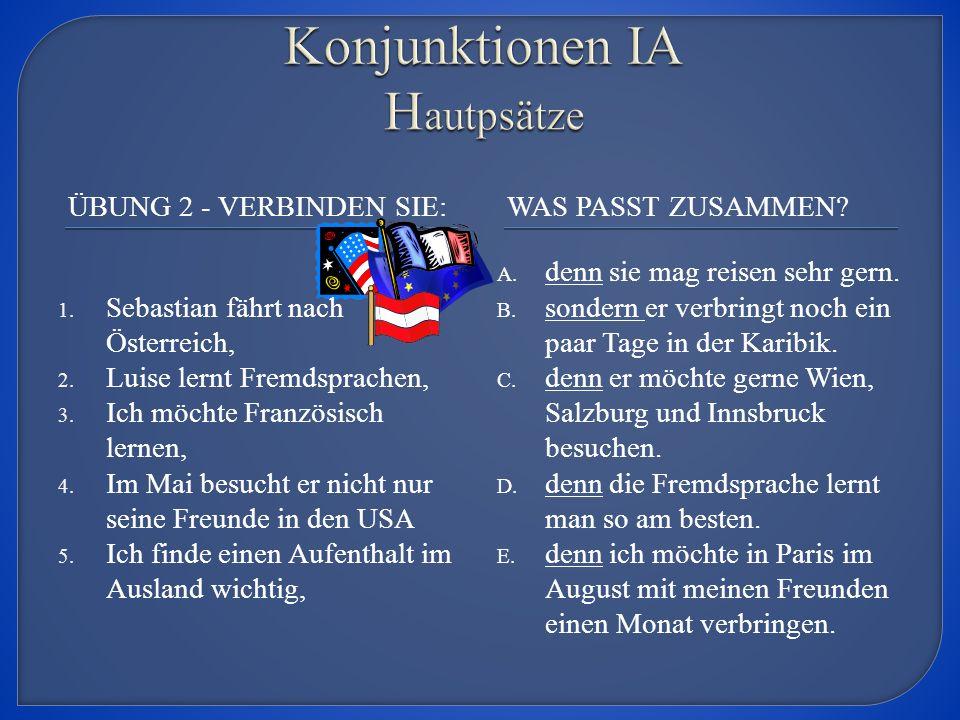 ÜBUNG 2 - VERBINDEN SIE:WAS PASST ZUSAMMEN. 1. Sebastian fährt nach Österreich, 2.