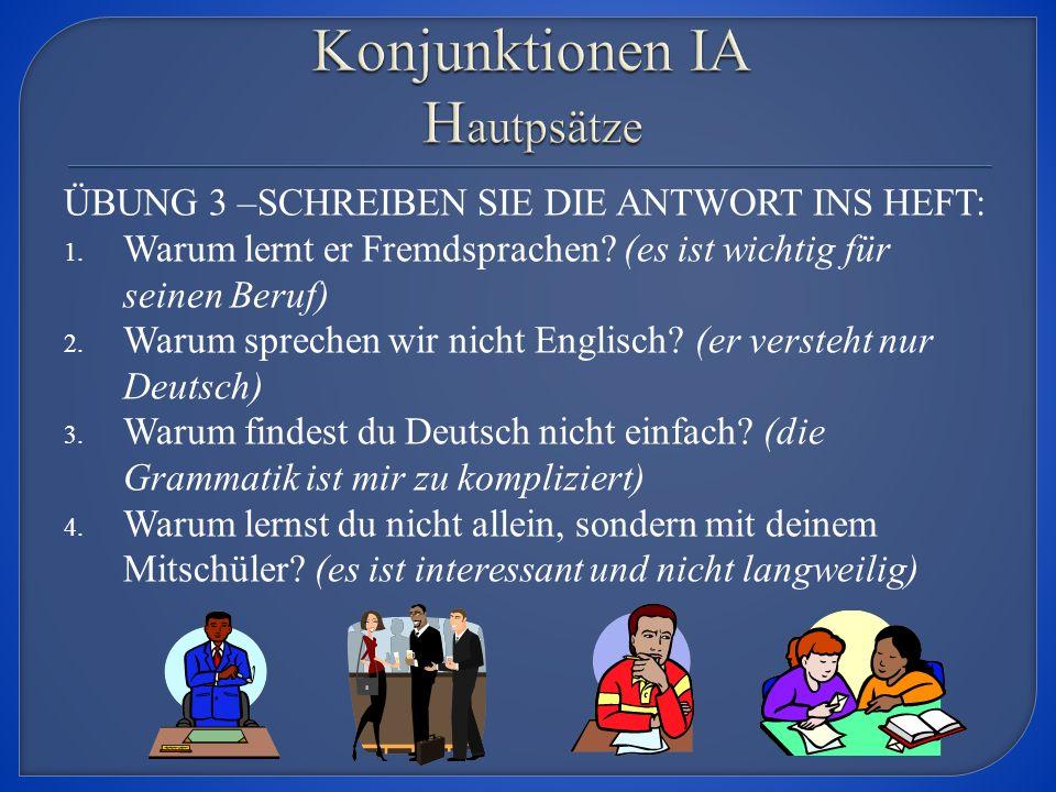 ÜBUNG 3 –SCHREIBEN SIE DIE ANTWORT INS HEFT: 1. Warum lernt er Fremdsprachen.