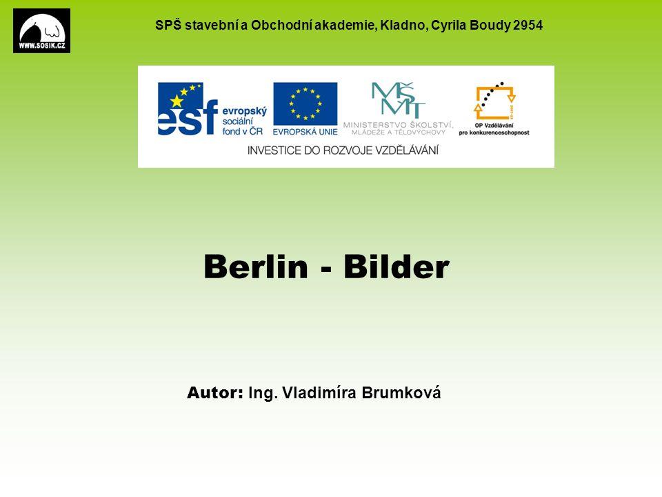 SPŠ stavební a Obchodní akademie, Kladno, Cyrila Boudy 2954 Berlin - Bilder Autor: Ing.