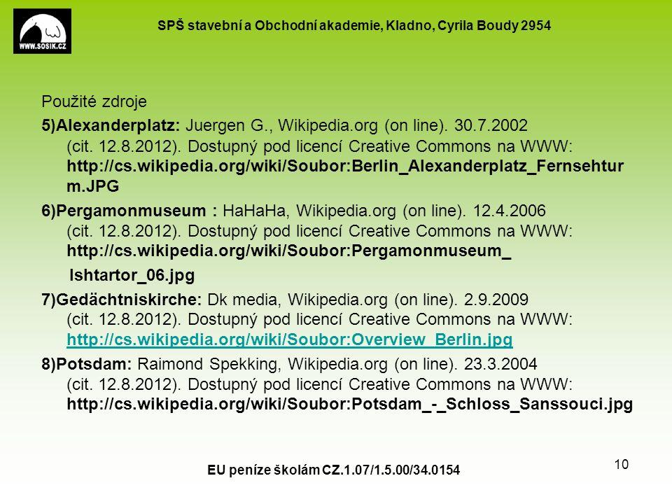 SPŠ stavební a Obchodní akademie, Kladno, Cyrila Boudy 2954 EU peníze školám CZ.1.07/1.5.00/34.0154 10 Použité zdroje 5 ) Alexanderplatz: Juergen G., Wikipedia.org (on line).