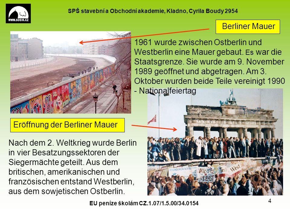 SPŠ stavební a Obchodní akademie, Kladno, Cyrila Boudy 2954 EU peníze školám CZ.1.07/1.5.00/34.0154 4 Berliner Mauer 1961 wurde zwischen Ostberlin und Westberlin eine Mauer gebaut.
