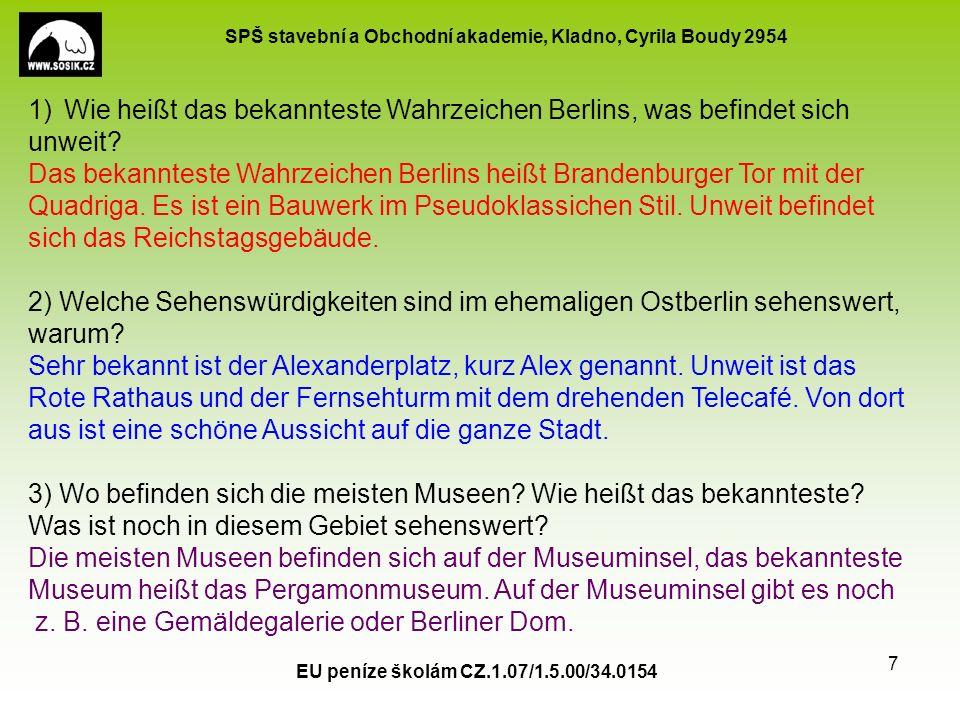 SPŠ stavební a Obchodní akademie, Kladno, Cyrila Boudy 2954 EU peníze školám CZ.1.07/1.5.00/34.0154 7 1)Wie heißt das bekannteste Wahrzeichen Berlins, was befindet sich unweit.