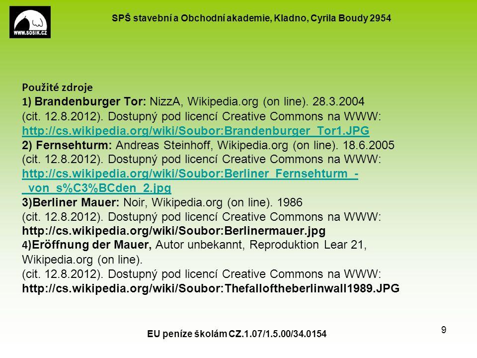 SPŠ stavební a Obchodní akademie, Kladno, Cyrila Boudy 2954 EU peníze školám CZ.1.07/1.5.00/34.0154 9 Použité zdroje 1) Brandenburger Tor: NizzA, Wikipedia.org (on line).