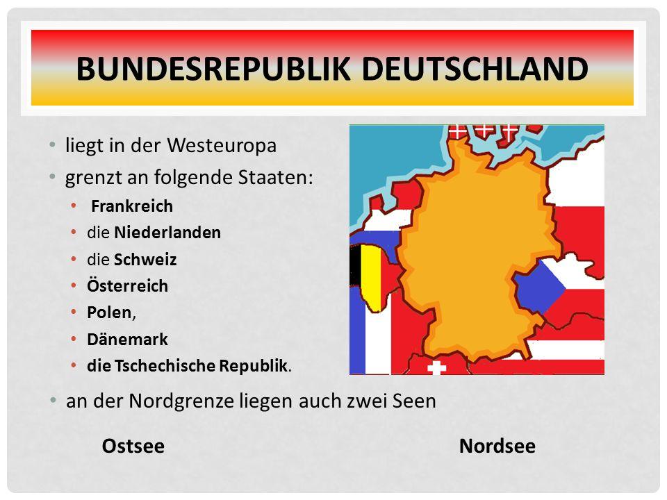 BUNDESREPUBLIK DEUTSCHLAND liegt in der Westeuropa grenzt an folgende Staaten: Frankreich die Niederlanden die Schweiz Österreich Polen, Dänemark die Tschechische Republik.