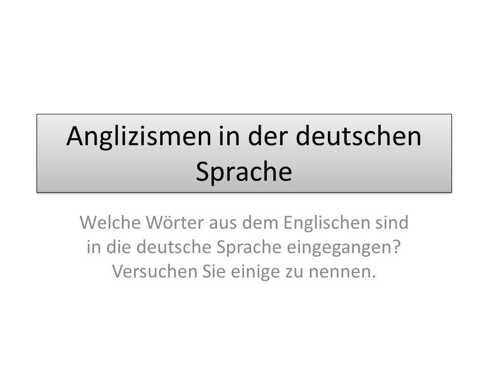 Anglizismen in der deutschen Sprache Welche Wörter aus dem Englischen sind in die deutsche Sprache eingegangen.