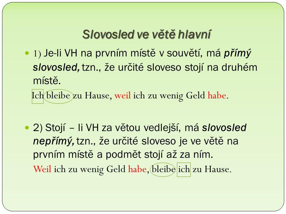 Slovosled ve větě hlavní 1) Je-li VH na prvním místě v souvětí, má přímý slovosled, tzn., že určité sloveso stojí na druhém místě.