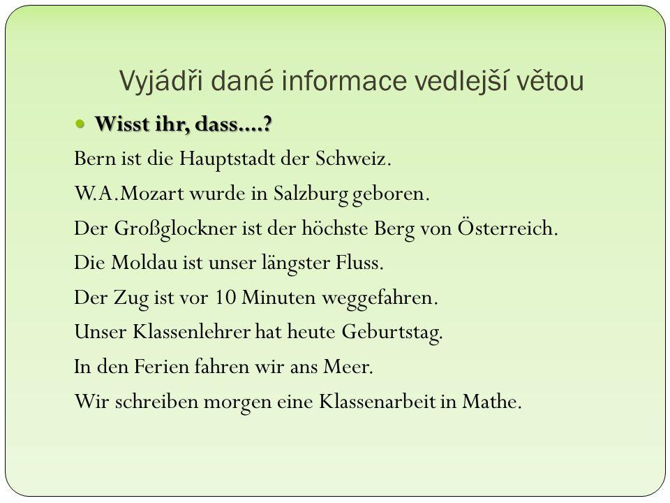 Vyjádři dané informace vedlejší větou Wisst ihr, dass....