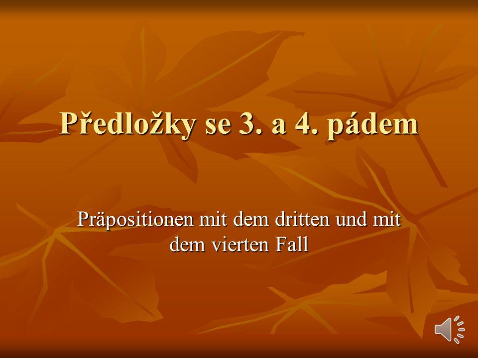 Předložky se 3. a 4. pádem Präpositionen mit dem dritten und mit dem vierten Fall