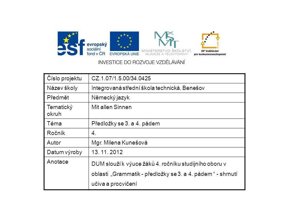 Číslo projektuCZ.1.07/1.5.00/34.0425 Název školyIntegrovaná střední škola technická, Benešov PředmětNěmecký jazyk Tematický okruh Mit allen Sinnen TémaPředložky se 3.