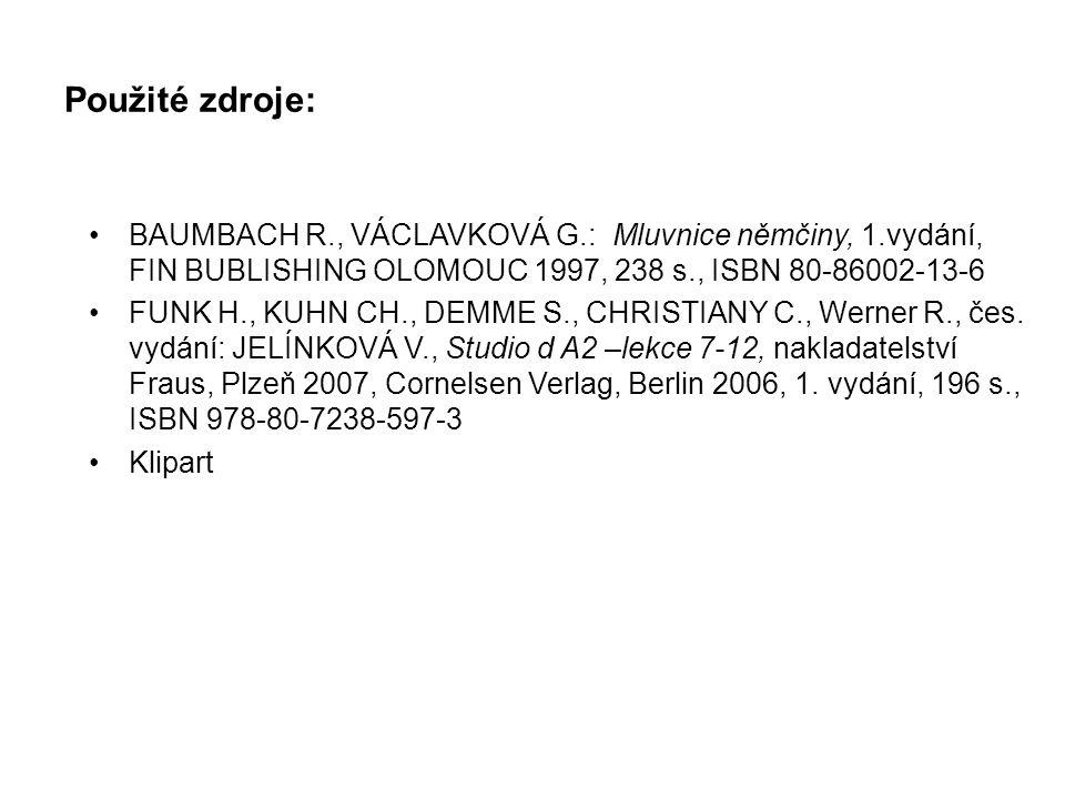 Použité zdroje: BAUMBACH R., VÁCLAVKOVÁ G.: Mluvnice němčiny, 1.vydání, FIN BUBLISHING OLOMOUC 1997, 238 s., ISBN 80-86002-13-6 FUNK H., KUHN CH., DEMME S., CHRISTIANY C., Werner R., čes.