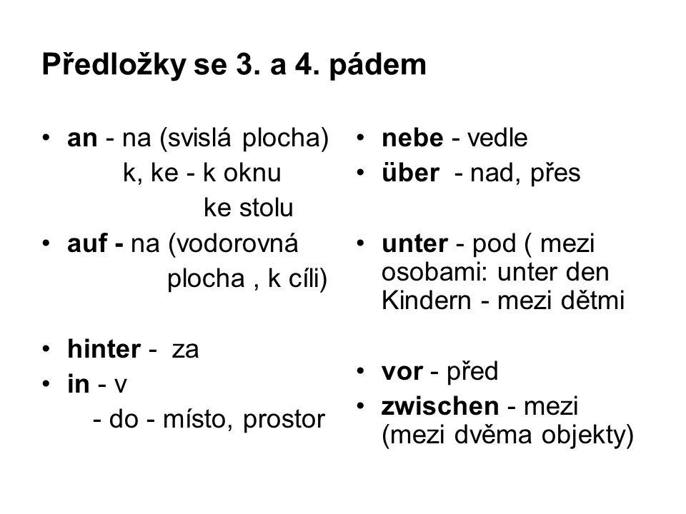 Předložkové spojení se 3.a 4. pádem 3. pád wo. in der Schule - ve škole 4.
