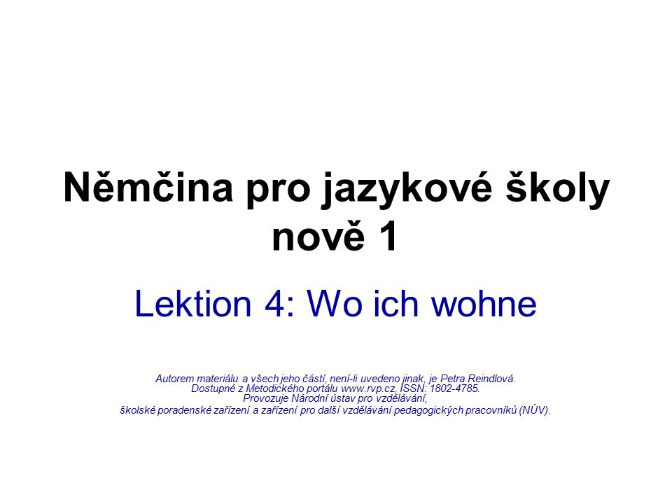 Lektion 4: Wo ich wohne Autorem materiálu a všech jeho částí, není-li uvedeno jinak, je Petra Reindlová.