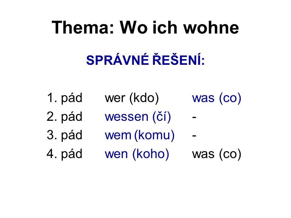 Thema: Wo ich wohne SPRÁVNÉ ŘEŠENÍ: 1. pádwer (kdo)was (co) 2.