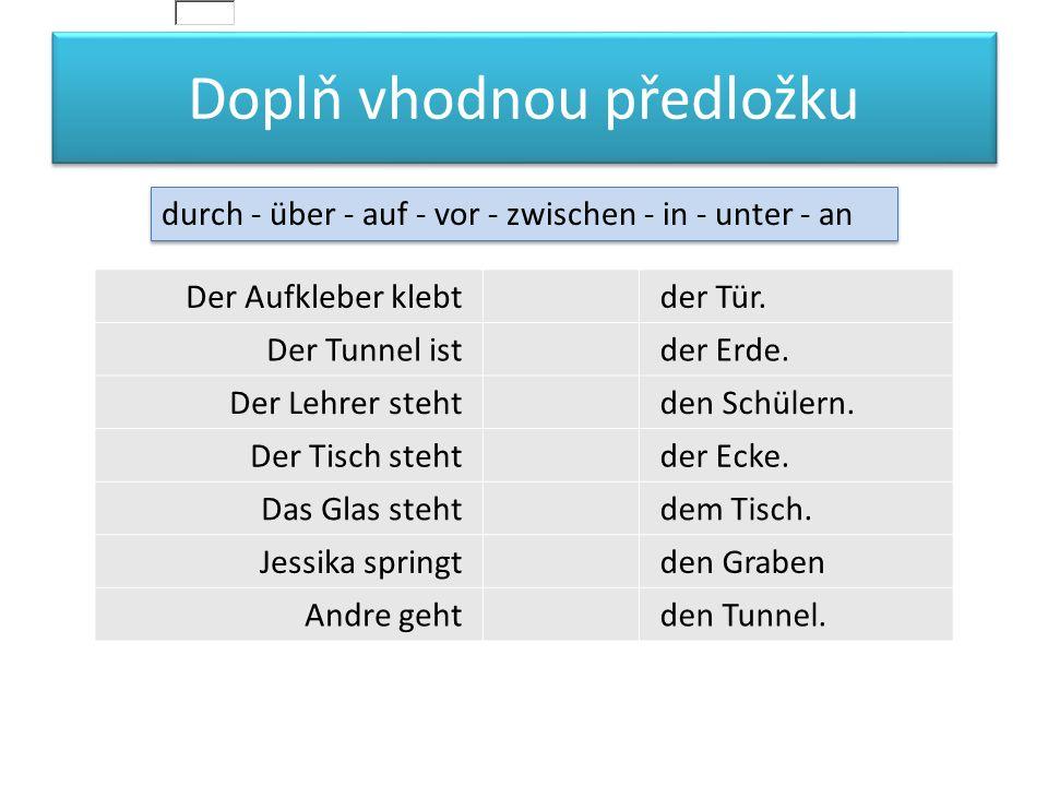Doplň vhodnou předložku Der Aufkleber klebtder Tür.