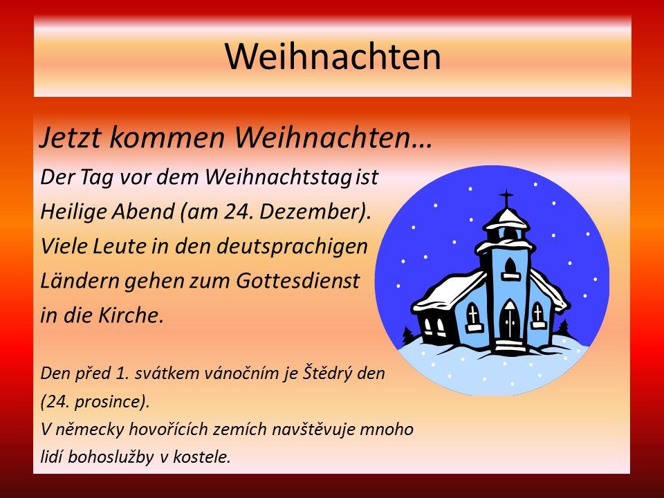 Weihnachten Jetzt kommen Weihnachten… Der Tag vor dem Weihnachtstag ist Heilige Abend (am 24.