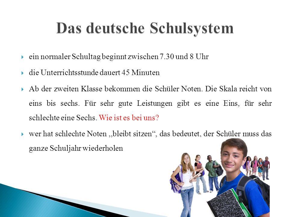  ein normaler Schultag beginnt zwischen 7.30 und 8 Uhr  die Unterrichtsstunde dauert 45 Minuten  Ab der zweiten Klasse bekommen die Schüler Noten.