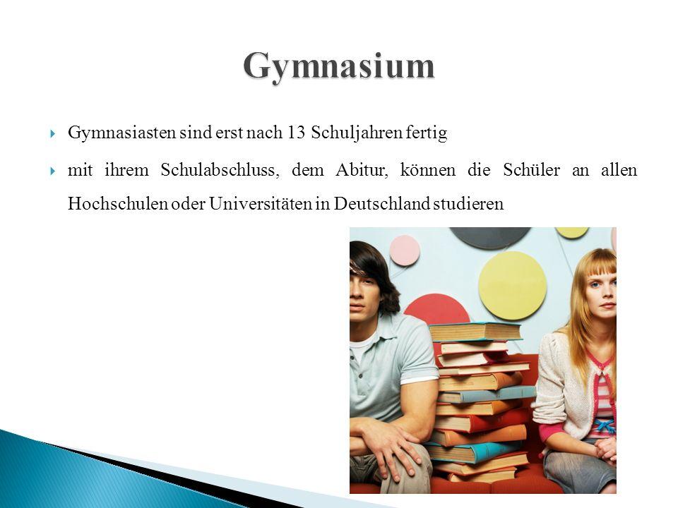 Gymnasiasten sind erst nach 13 Schuljahren fertig  mit ihrem Schulabschluss, dem Abitur, können die Schüler an allen Hochschulen oder Universitäten in Deutschland studieren