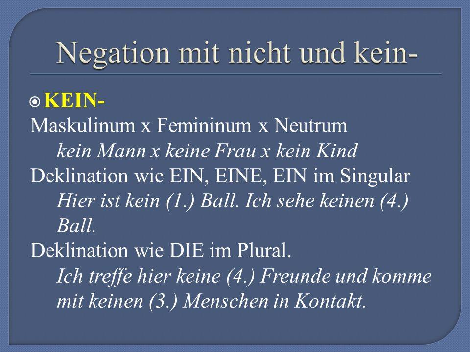  KEIN- Maskulinum x Femininum x Neutrum kein Mann x keine Frau x kein Kind Deklination wie EIN, EINE, EIN im Singular Hier ist kein (1.) Ball.