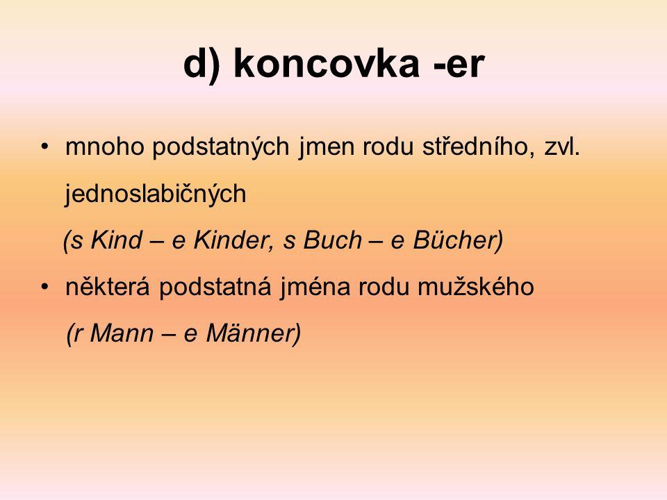 d) koncovka -er mnoho podstatných jmen rodu středního, zvl.