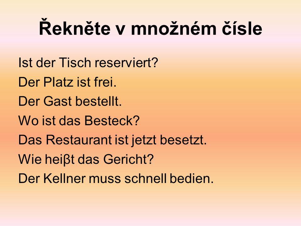 Řekněte v množném čísle Ist der Tisch reserviert. Der Platz ist frei.