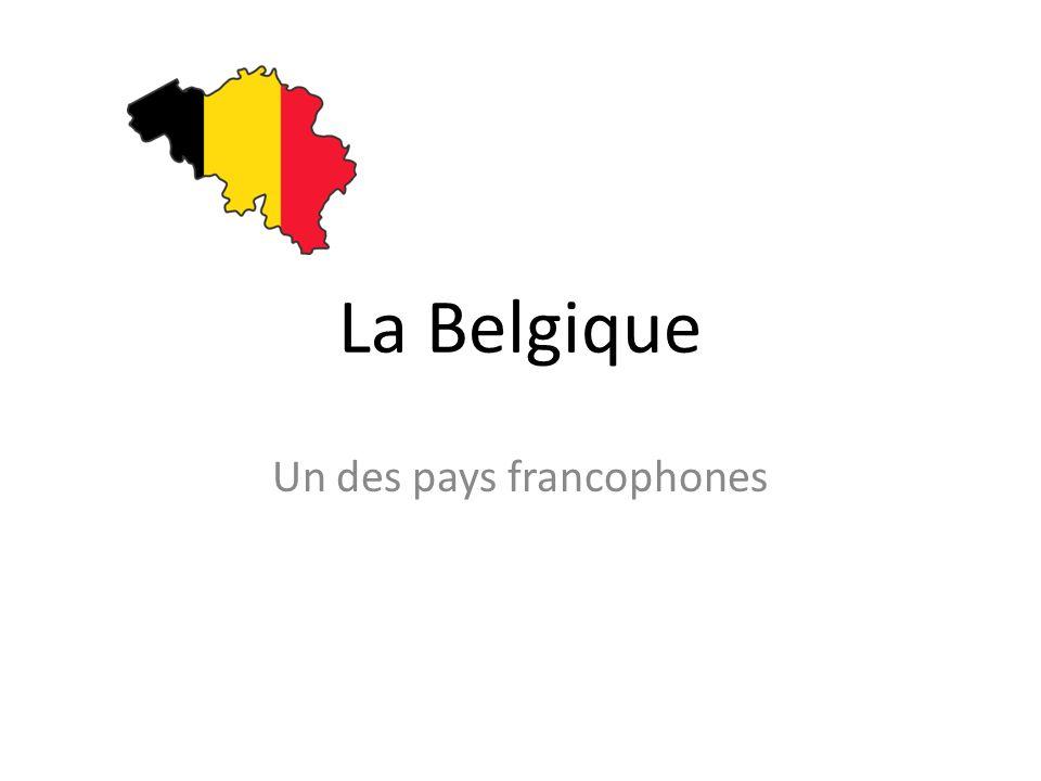 La Belgique Un des pays francophones