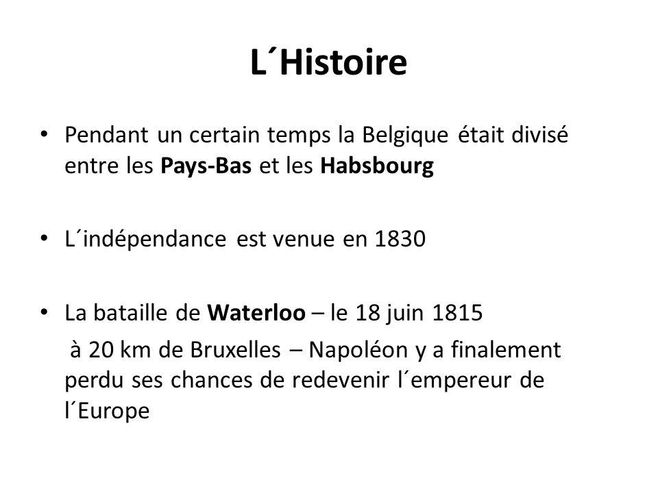 L´Histoire Pendant un certain temps la Belgique était divisé entre les Pays-Bas et les Habsbourg L´indépendance est venue en 1830 La bataille de Waterloo – le 18 juin 1815 à 20 km de Bruxelles – Napoléon y a finalement perdu ses chances de redevenir l´empereur de l´Europe