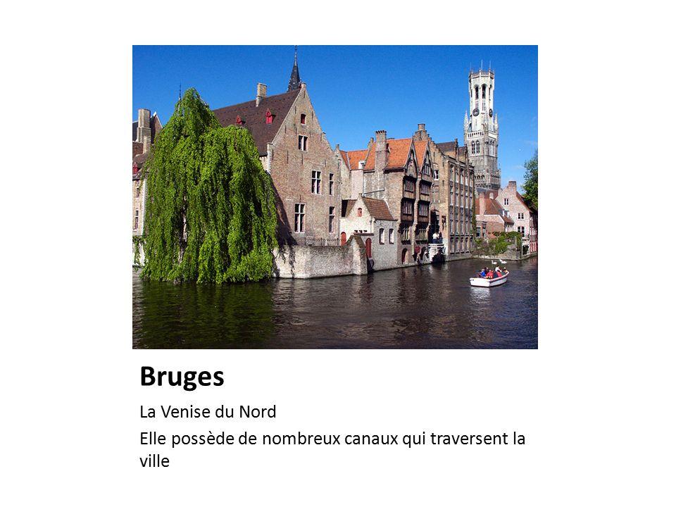 Bruges La Venise du Nord Elle possède de nombreux canaux qui traversent la ville