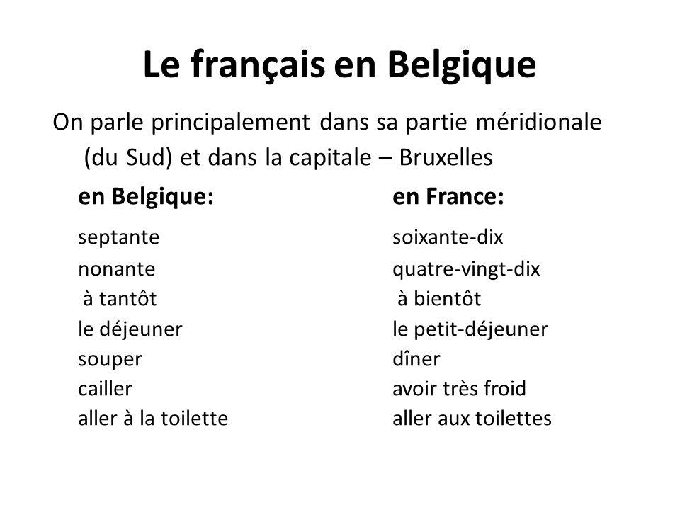 Le français en Belgique On parle principalement dans sa partie méridionale (du Sud) et dans la capitale – Bruxelles en Belgique:en France: septantesoixante-dix nonantequatre-vingt-dix à tantôt à bientôt le déjeunerle petit-déjeuner souperdîner cailleravoir très froid aller à la toilettealler aux toilettes