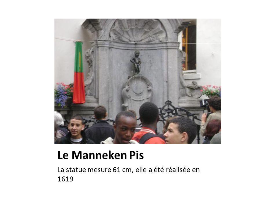 Le Manneken Pis La statue mesure 61 cm, elle a été réalisée en 1619