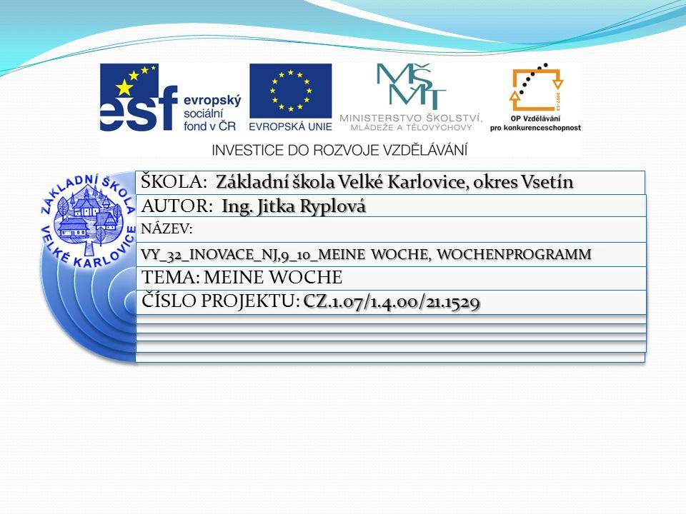 Výukový materiál: EUPŠ _OP VK_Ryplová_NJ,9 _10_Meine Woche, Wochenprogramm Šablona:III/2 Sada:NJ,9 Autor:Ing.