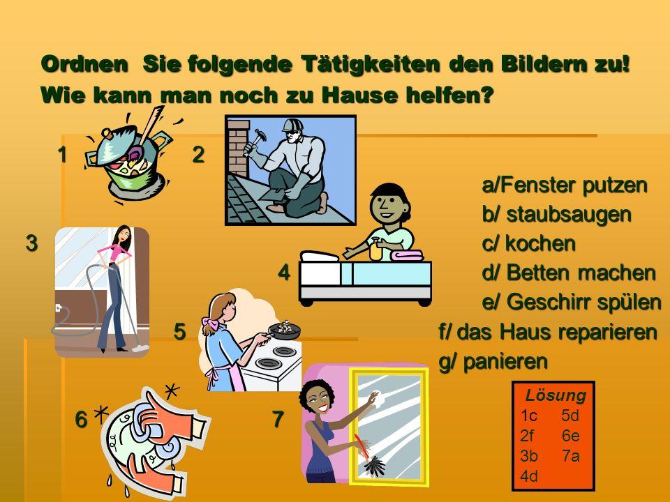 Ordnen Sie folgende Tätigkeiten den Bildern zu. Wie kann man noch zu Hause helfen.