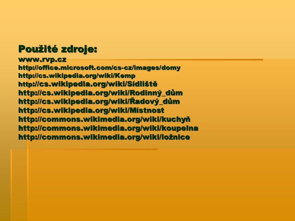 Použité zdroje: www.rvp.cz http://office.microsoft.com/cs-cz/images/domy http://cs.wikipedia.org/wiki/Kemp http ://cs.wikipedia.org/wiki/Sídliště http://cs.wikipedia.org/wiki/Rodinný_dům http://cs.wikipedia.org/wiki/Řadový_dům http://cs.wikipedia.org/wiki/Místnost http://commons.wikimedia.org/wiki/kuchyň http://commons.wikimedia.org/wiki/koupelna http://commons.wikimedia.org/wiki/ložnice