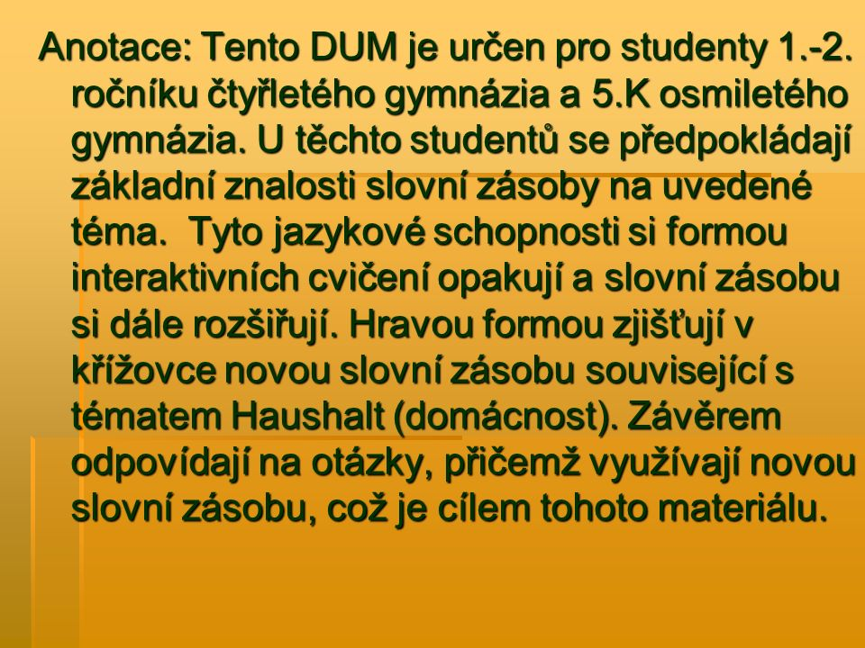 Anotace: Tento DUM je určen pro studenty 1.-2.