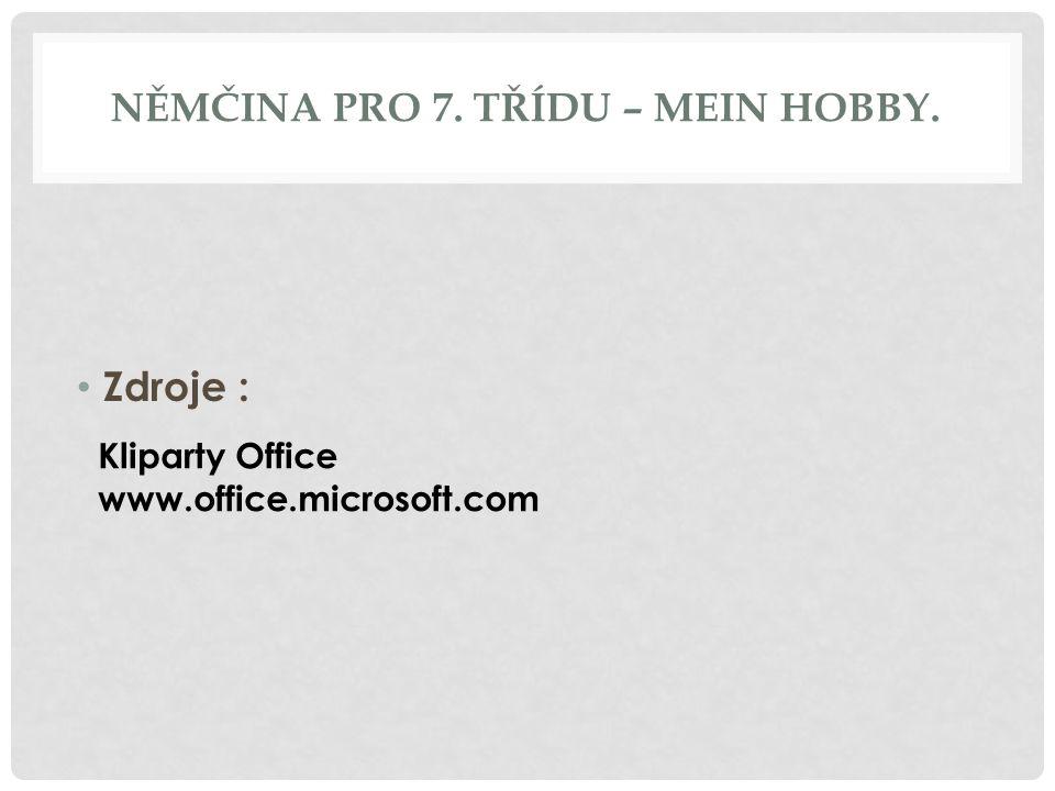 NĚMČINA PRO 7. TŘÍDU – MEIN HOBBY. Zdroje : Kliparty Office www.office.microsoft.com