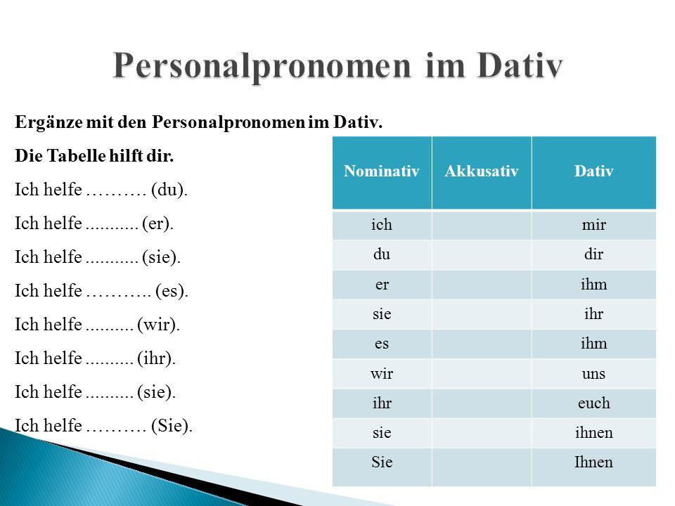 NominativAkkusativDativ ichmir dudir erihm sieihr esihm wiruns ihreuch sieihnen SieIhnen Ergänze mit den Personalpronomen im Dativ.