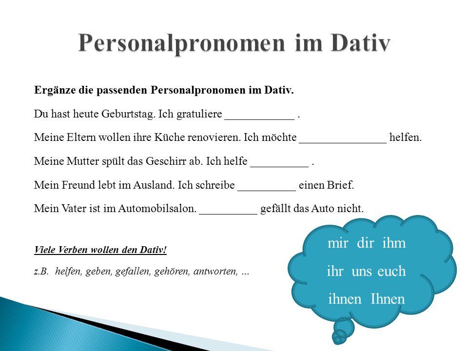 Ergänze die passenden Personalpronomen im Dativ. Du hast heute Geburtstag.