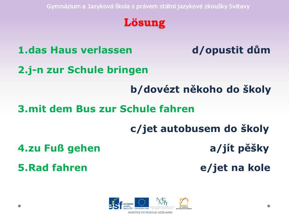 Gymnázium a Jazyková škola s právem státní jazykové zkoušky Svitavy Lösung +Er hat bis 10Uhr geschlafen.