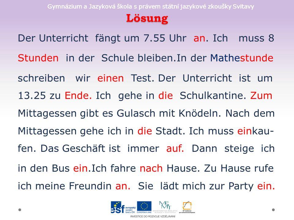 Gymnázium a Jazyková škola s právem státní jazykové zkoušky Svitavy Lösung Der Unterricht fängt um 7.55 Uhr an.