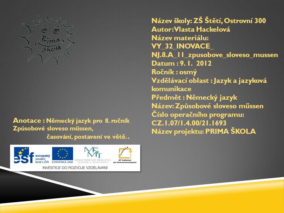 Název školy: ZŠ Štětí, Ostrovní 300 Autor: Vlasta Hackelová Název materiálu: VY_32_INOVACE_ NJ.8.A_11_zpusobove_sloveso_mussen Datum : 9.