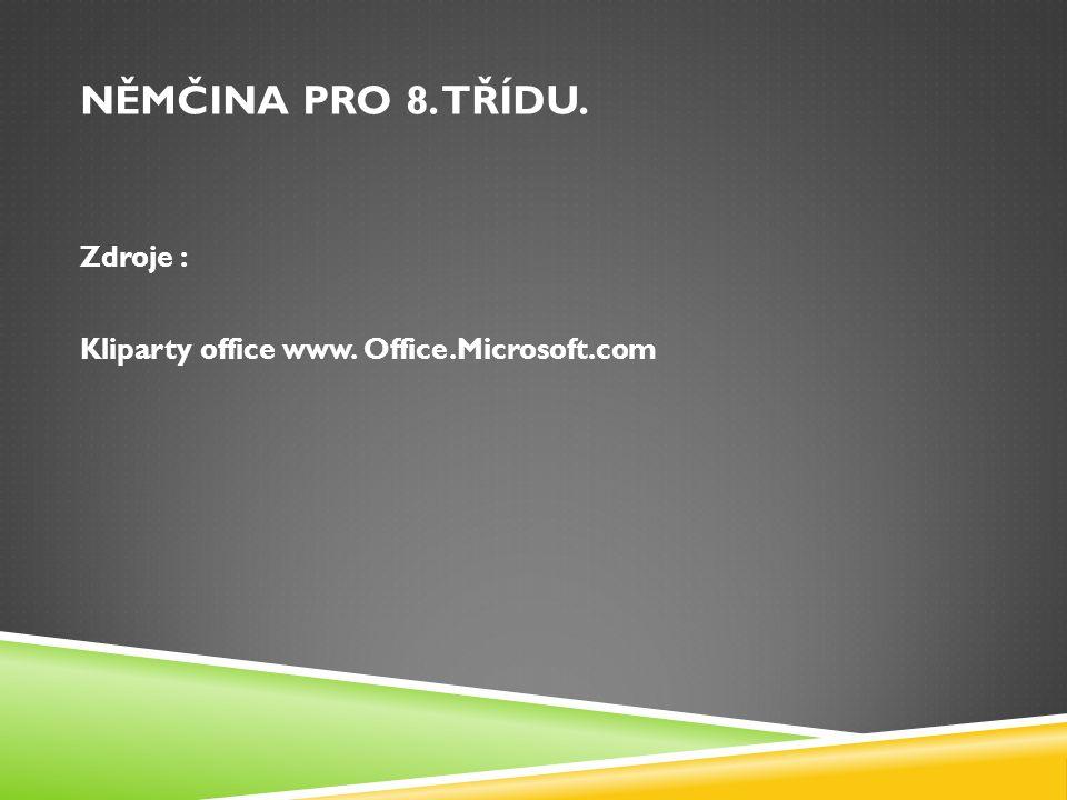 NĚMČINA PRO 8. TŘÍDU. Zdroje : Kliparty office www. Office.Microsoft.com
