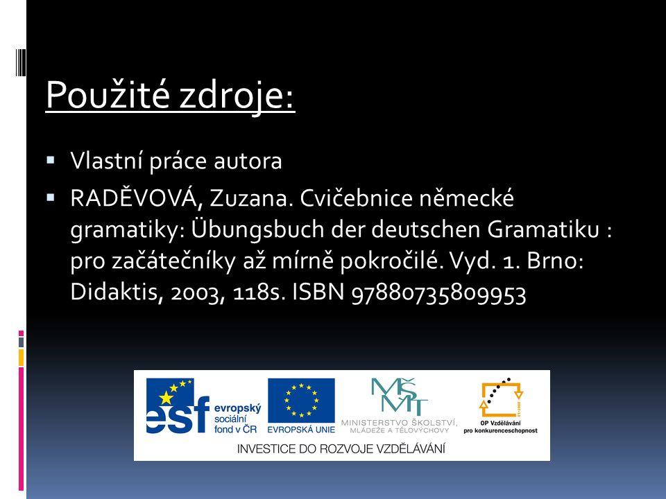 Použité zdroje:  Vlastní práce autora  RADĚVOVÁ, Zuzana. Cvičebnice německé gramatiky: Übungsbuch der deutschen Gramatiku : pro začátečníky až mírně