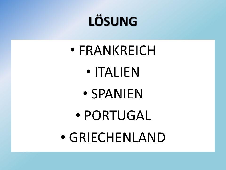 LÖSUNG FRANKREICH ITALIEN SPANIEN PORTUGAL GRIECHENLAND
