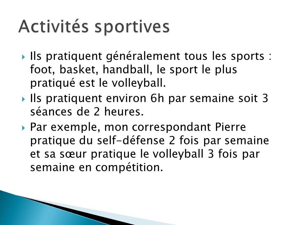  Ils pratiquent généralement tous les sports : foot, basket, handball, le sport le plus pratiqué est le volleyball.  Ils pratiquent environ 6h par s