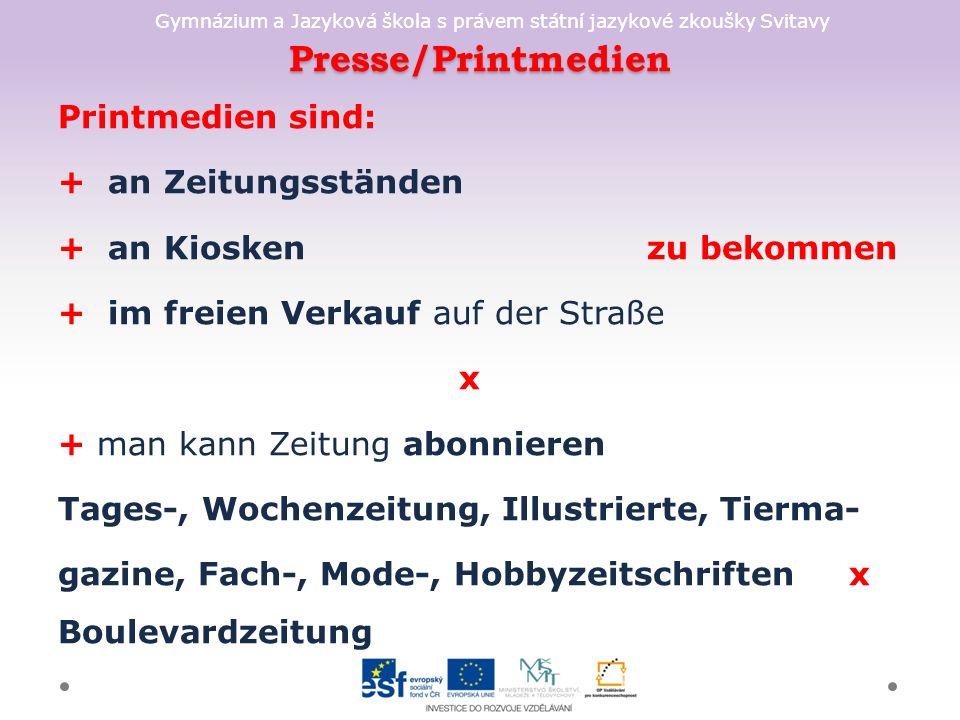 Gymnázium a Jazyková škola s právem státní jazykové zkoušky Svitavy Presse/Printmedien Printmedien sind: + an Zeitungsständen + an Kiosken zu bekommen