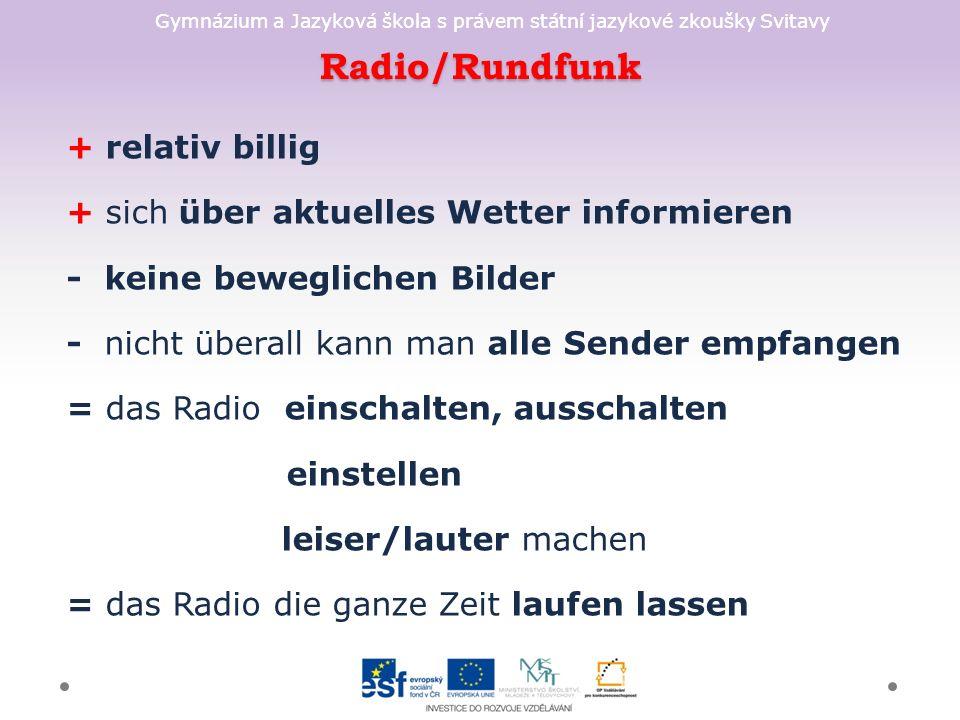 Gymnázium a Jazyková škola s právem státní jazykové zkoušky Svitavy Radio/Rundfunk + relativ billig + sich über aktuelles Wetter informieren - keine b
